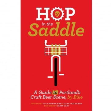 HOP IN THE SADDLE: A Guide to Portland's Craft Beer Scene, by Bike